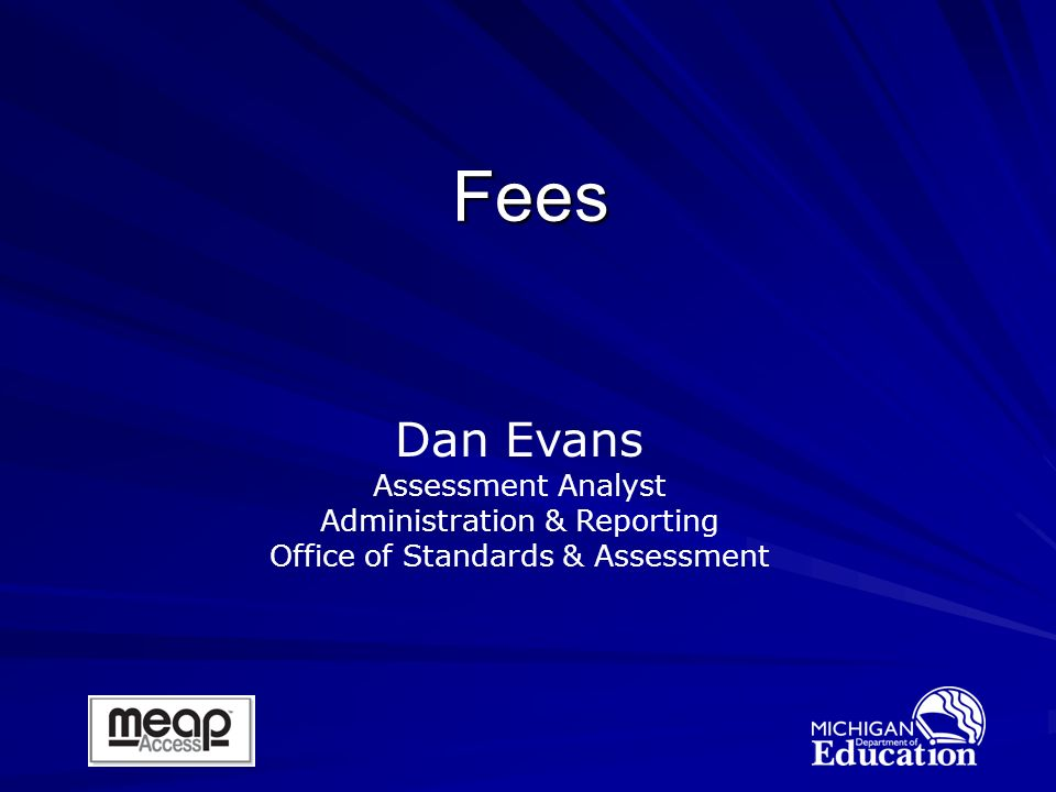 Fees Dan Evans Assessment Analyst Administration & Reporting Office of Standards & Assessment