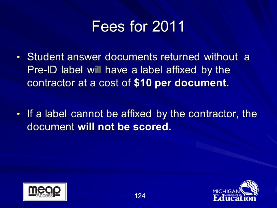 124 Fees for 2011 Student answer documents returned without a Pre-ID label will have a label affixed by the contractor at a cost of $10 per document.