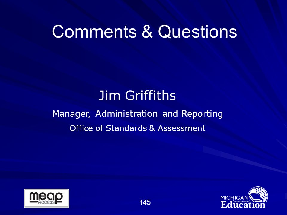 145 Jim Griffiths Manager, Administration and Reporting Office of Standards & Assessment Comments & Questions