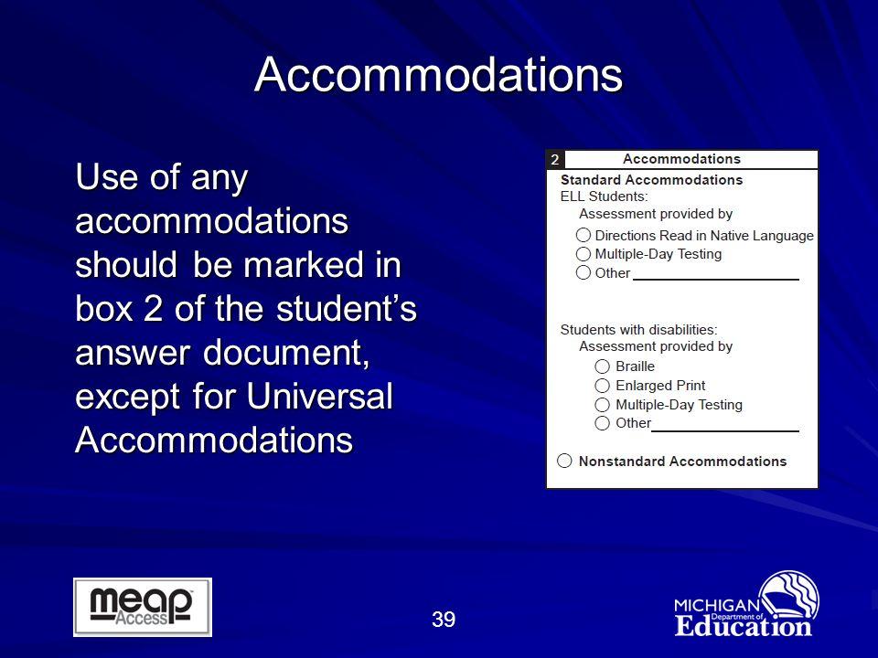 39 Accommodations Use of any accommodations should be marked in box 2 of the students answer document, except for Universal Accommodations