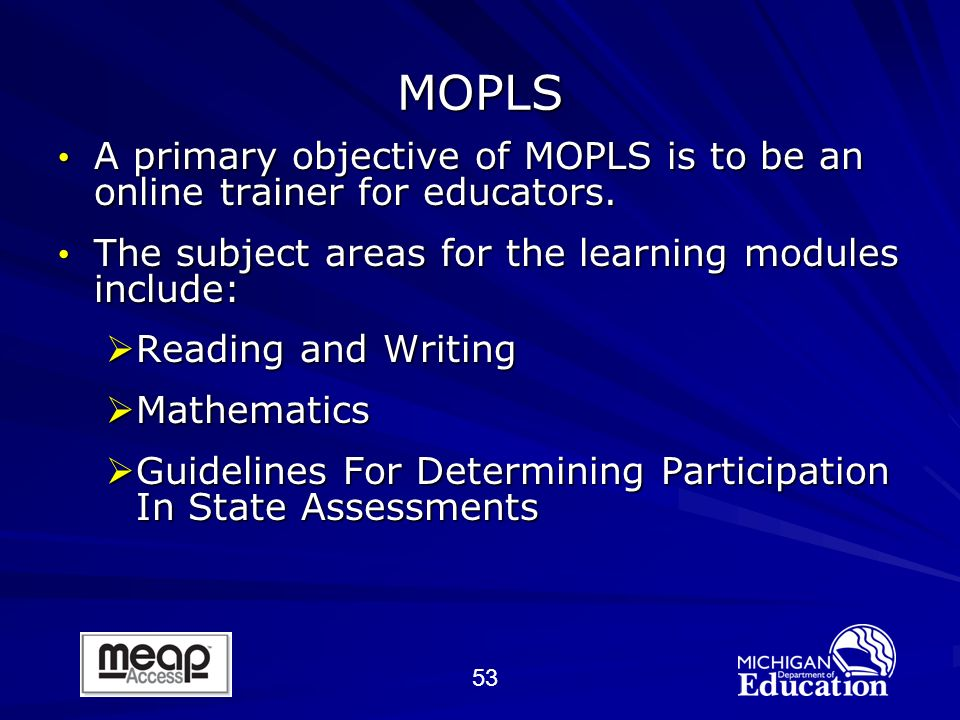 53 MOPLS A primary objective of MOPLS is to be an online trainer for educators.