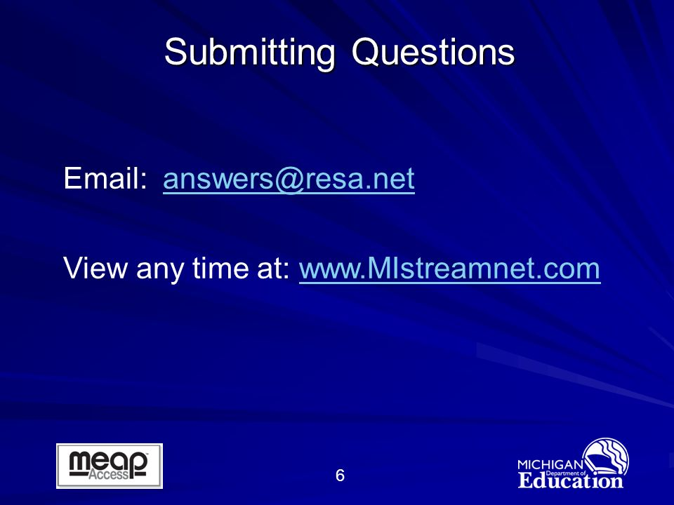 6 Submitting Questions Email: answers@resa.netanswers@resa.net View any time at: www.MIstreamnet.comwww.MIstreamnet.com