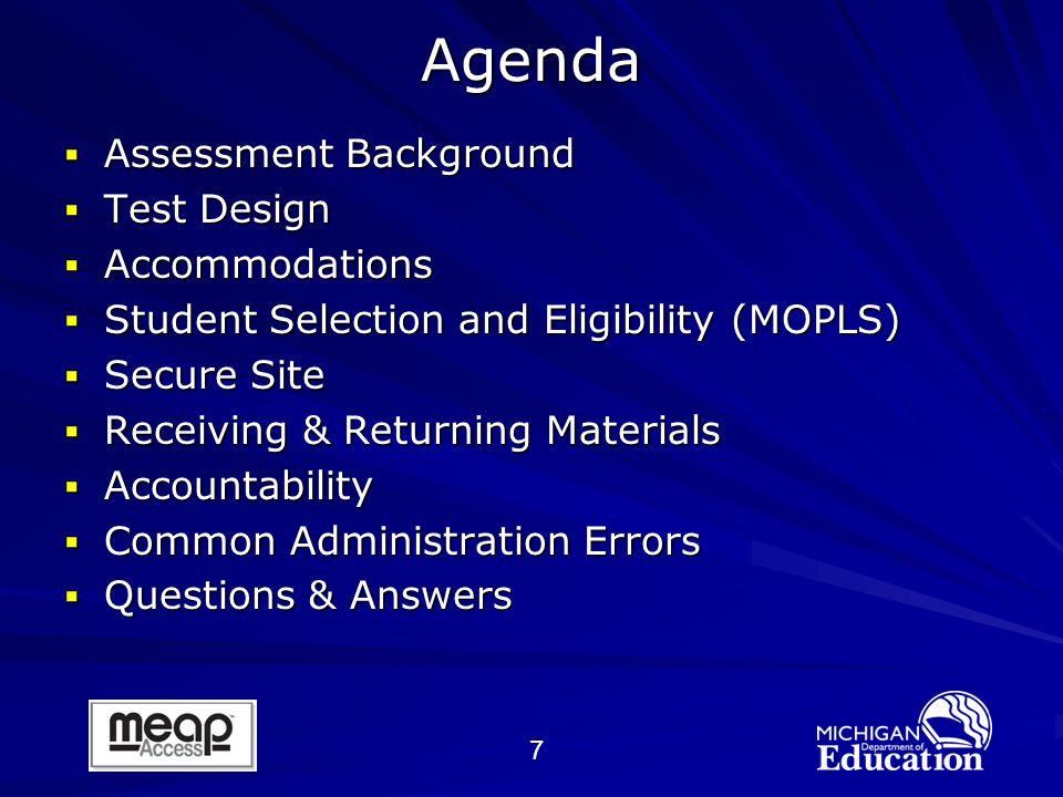 7Agenda Assessment Background Assessment Background Test Design Test Design Accommodations Accommodations Student Selection and Eligibility (MOPLS) Student Selection and Eligibility (MOPLS) Secure Site Secure Site Receiving & Returning Materials Receiving & Returning Materials Accountability Accountability Common Administration Errors Common Administration Errors Questions & Answers Questions & Answers