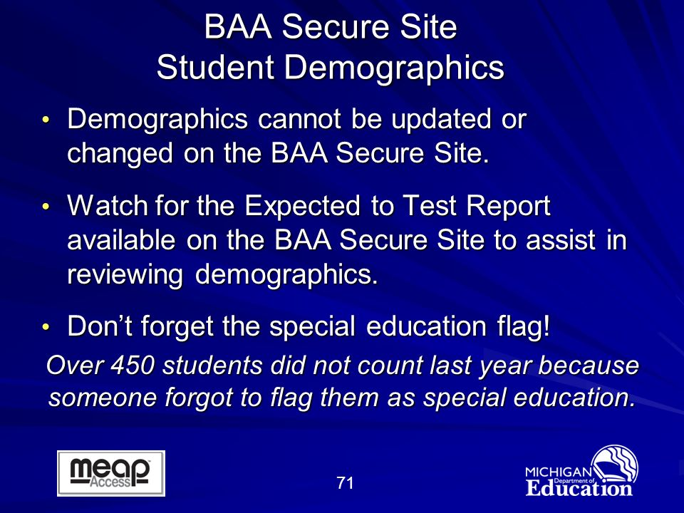 71 BAA Secure Site Student Demographics Demographics cannot be updated or changed on the BAA Secure Site.