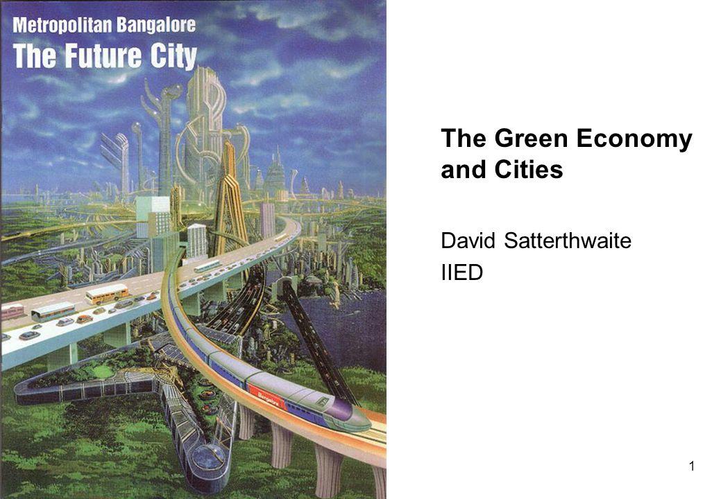 1 The Green Economy and Cities David Satterthwaite IIED