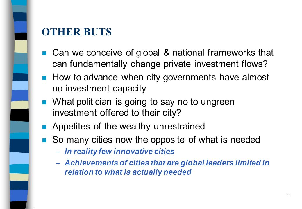 n Can we conceive of global & national frameworks that can fundamentally change private investment flows? n How to advance when city governments have