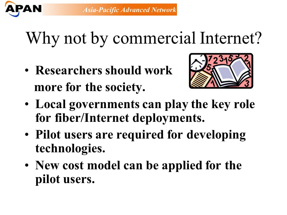 Why not by commercial Internet? Researchers should work more for the society. Local governments can play the key role for fiber/Internet deployments.