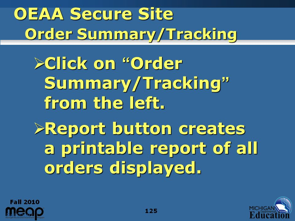 Fall 2009 125 OEAA Secure Site Order Summary/Tracking Click on Order Summary/Tracking from the left. Click on Order Summary/Tracking from the left. Re