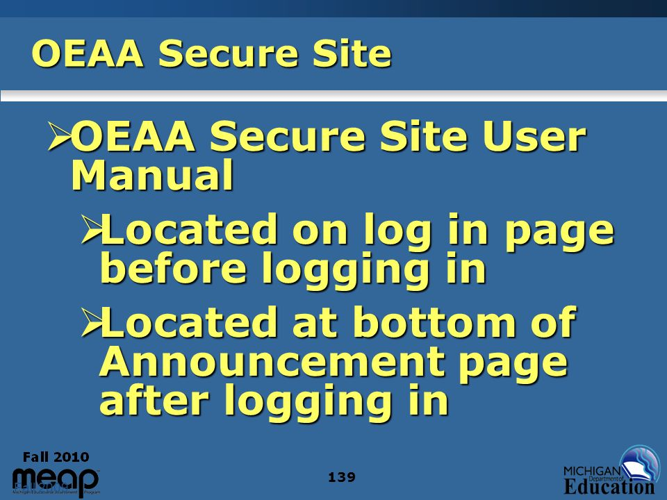 Fall 2009 139 OEAA Secure Site OEAA Secure Site User Manual OEAA Secure Site User Manual Located on log in page before logging in Located on log in pa