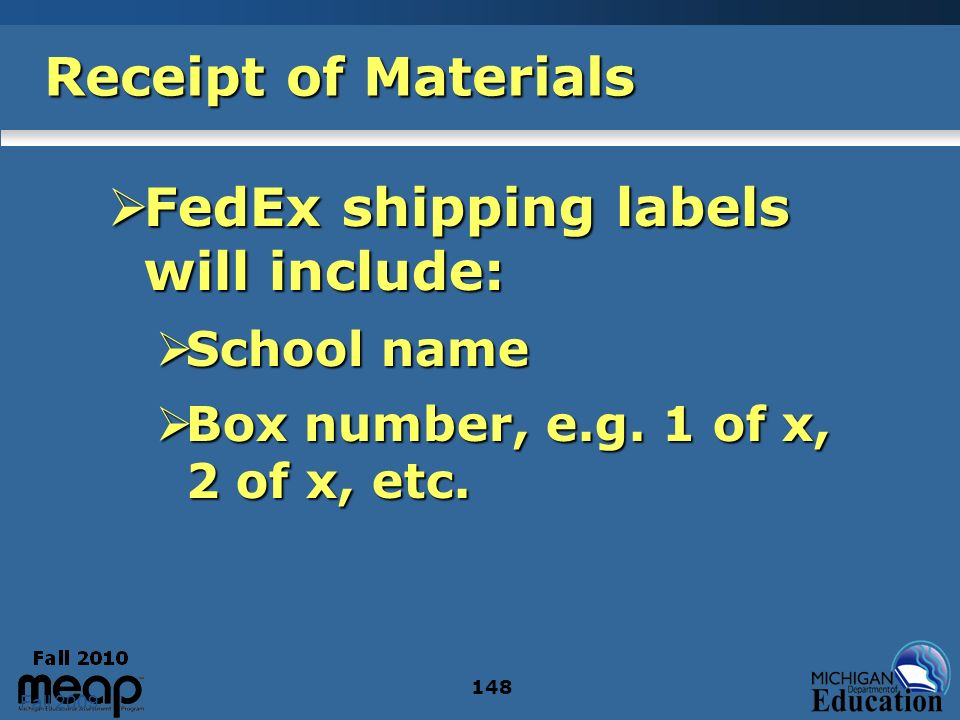 Fall 2009 148 Receipt of Materials FedEx shipping labels will include: FedEx shipping labels will include: School name School name Box number, e.g. 1