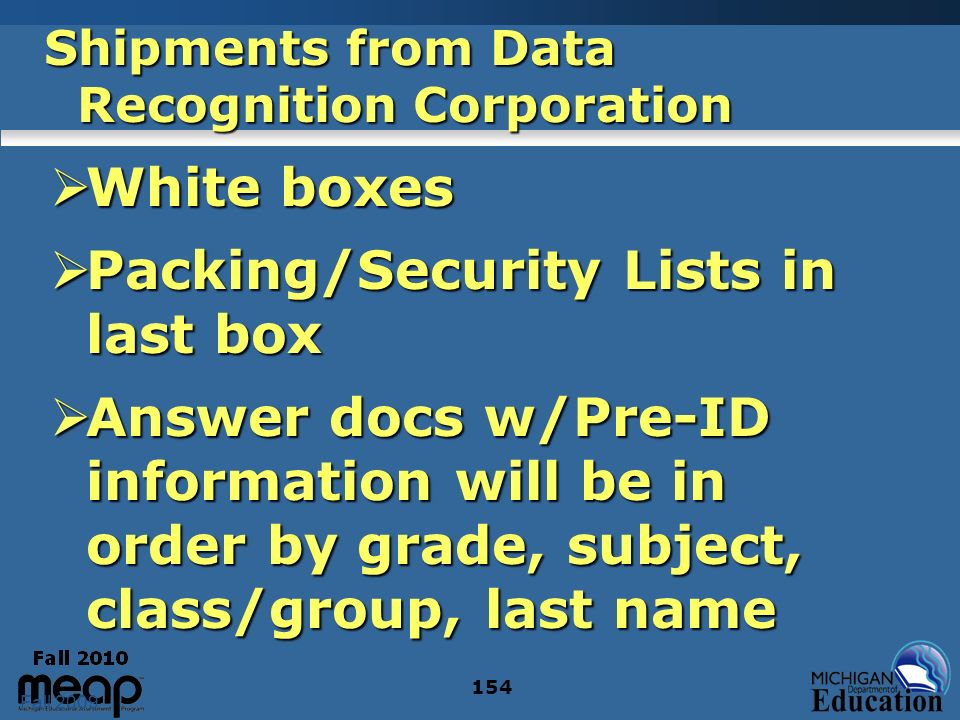 Fall 2009 154 Shipments from Data Recognition Corporation White boxes White boxes Packing/Security Lists in last box Packing/Security Lists in last bo
