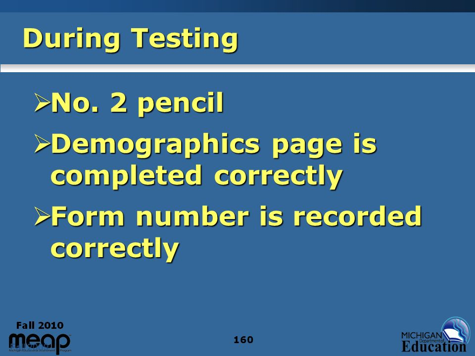 Fall 2009 160 During Testing No. 2 pencil No. 2 pencil Demographics page is completed correctly Demographics page is completed correctly Form number i