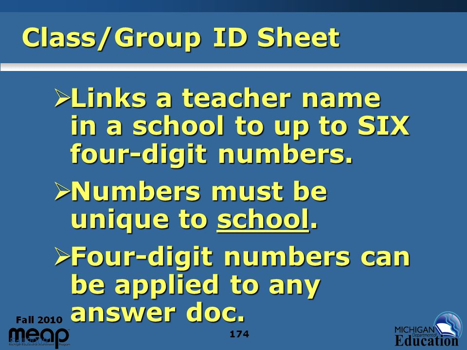 Fall 2009 174 Class/Group ID Sheet Links a teacher name in a school to up to SIX four-digit numbers. Links a teacher name in a school to up to SIX fou