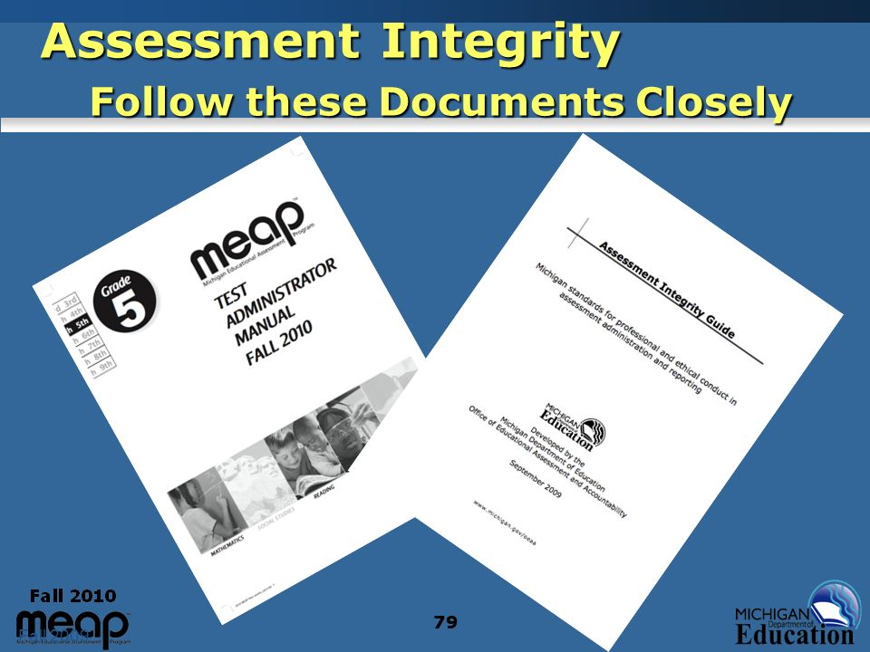 Fall 2009 79 Assessment Integrity Follow these Documents Closely 79