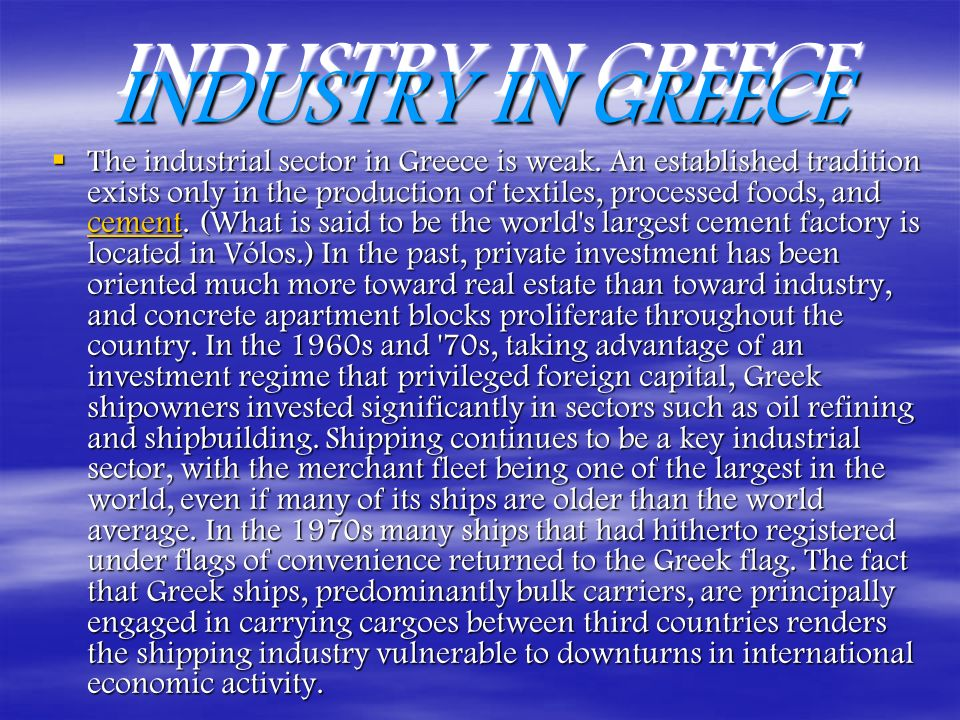 INDUSTRY IN GREECE The industrial sector in Greece is weak.