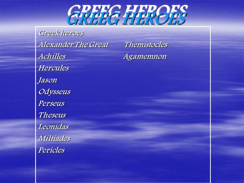 GREEG HEROES GREEG HEROES Greek heroes Alexander The Great Themistocles Achilles Agamemnon HerculesJasonOdysseusPerseusTheseusLeonidasMiltiadesPericles