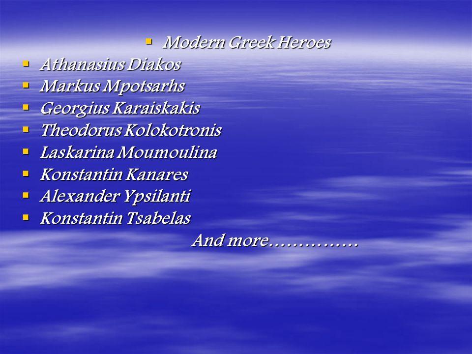 Modern Greek Heroes Modern Greek Heroes Athanasius Diakos Athanasius Diakos Markus Mpotsarhs Markus Mpotsarhs Georgius Karaiskakis Georgius Karaiskaki