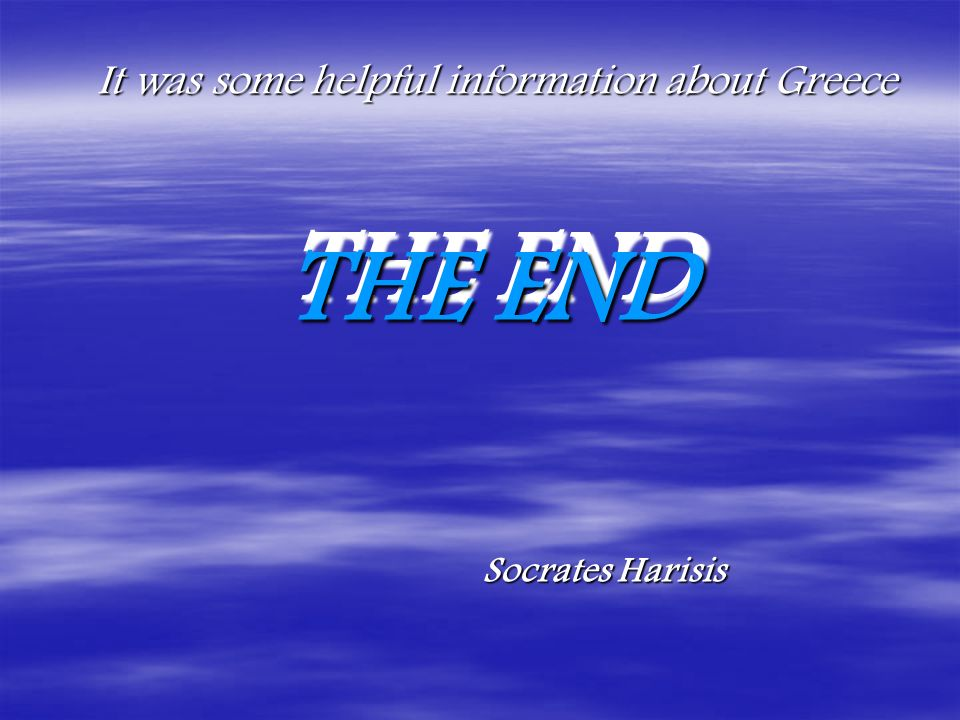THE END Socrates Harisis It was some helpful information about Greece