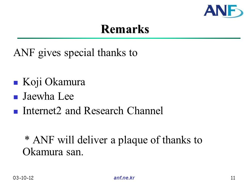 03-10-1211anf.ne.kr Remarks ANF gives special thanks to Koji Okamura Jaewha Lee Internet2 and Research Channel * ANF will deliver a plaque of thanks to Okamura san.