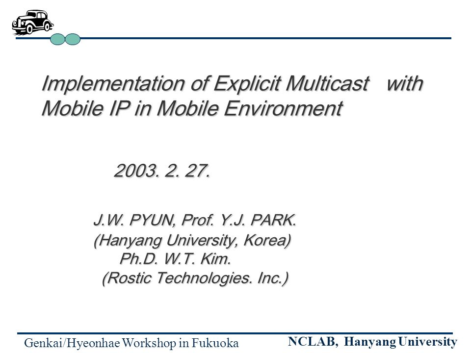 Genkai/Hyeonhae Workshop in Fukuoka NCLAB, Hanyang University Implementation of Explicit Multicast with Mobile IP in Mobile Environment 2003.