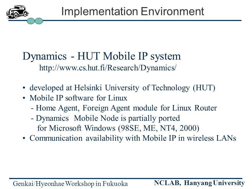 Genkai/Hyeonhae Workshop in Fukuoka NCLAB, Hanyang University Implementation Environment Dynamics - HUT Mobile IP system http://www.cs.hut.fi/Research