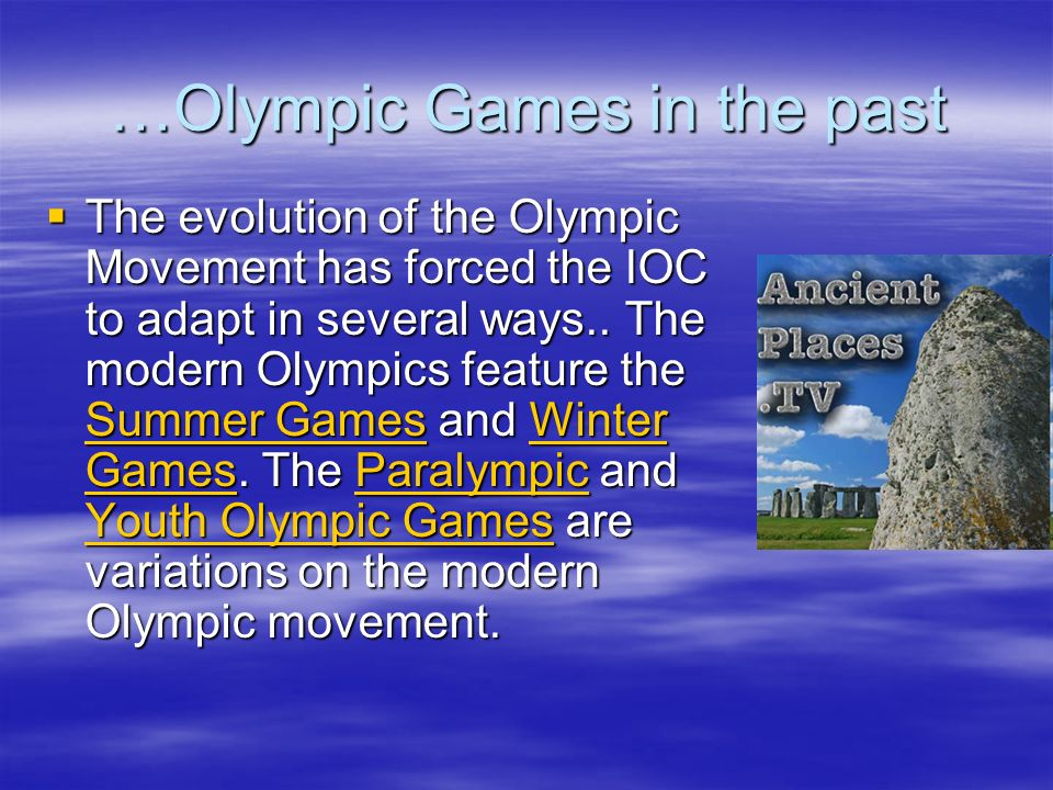 …Olympic Games in the past The evolution of the Olympic Movement has forced the IOC to adapt in several ways.. The modern Olympics feature the Summer