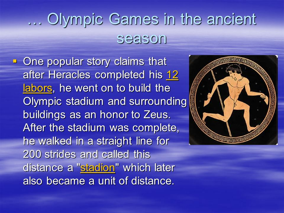 … Olympic Games in the ancient season One popular story claims that after Heracles completed his 12 labors, he went on to build the Olympic stadium an