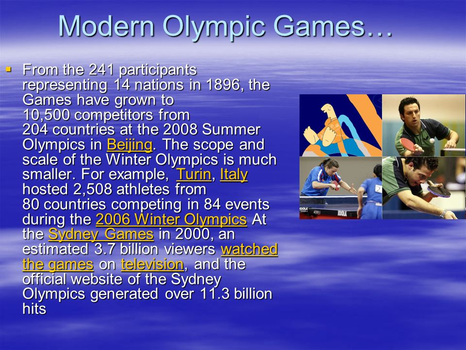 Modern Olympic Games… From the 241 participants representing 14 nations in 1896, the Games have grown to 10,500 competitors from 204 countries at the