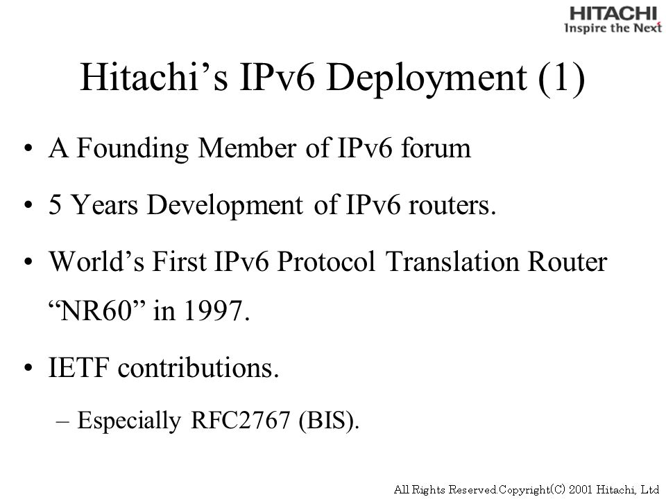 Hitachis IPv6 Deployment (1) A Founding Member of IPv6 forum 5 Years Development of IPv6 routers.