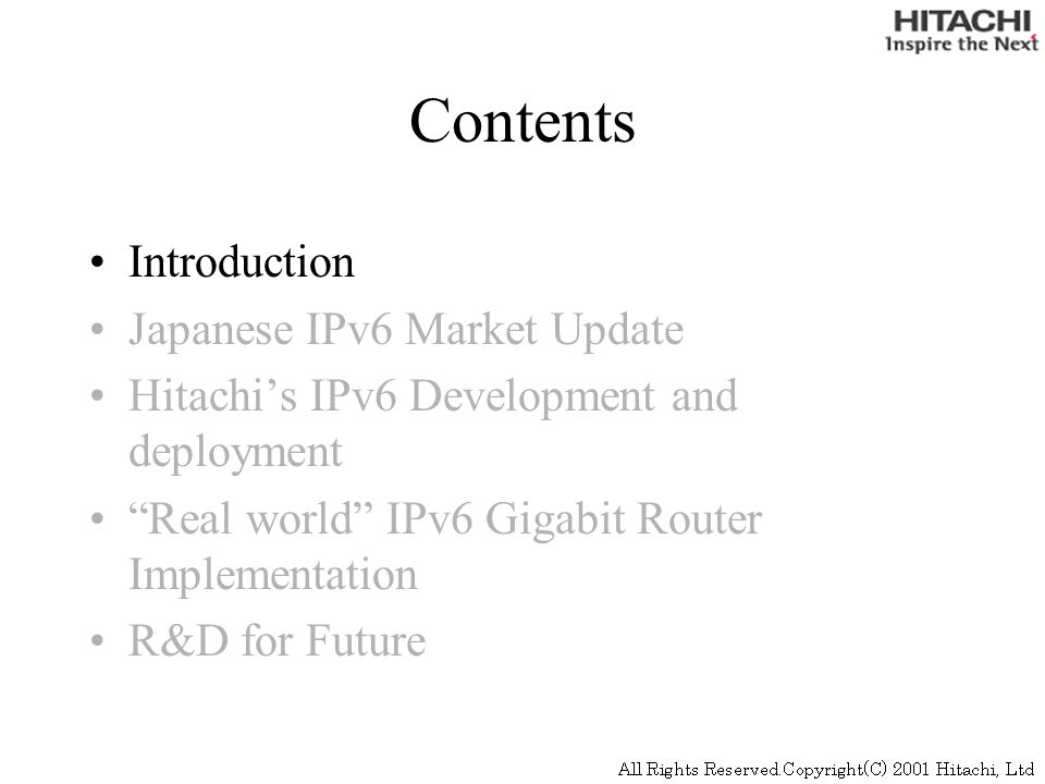 Contents Introduction Japanese IPv6 Market Update Hitachis IPv6 Development and deployment Real world IPv6 Gigabit Router Implementation R&D for Future