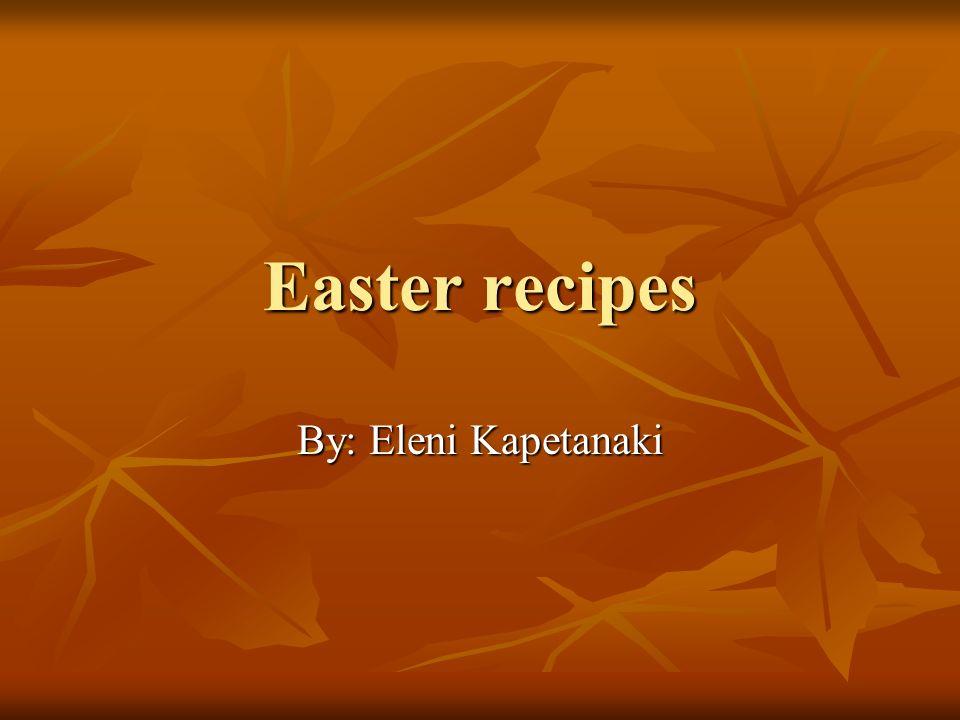 Easter recipes By: Eleni Kapetanaki