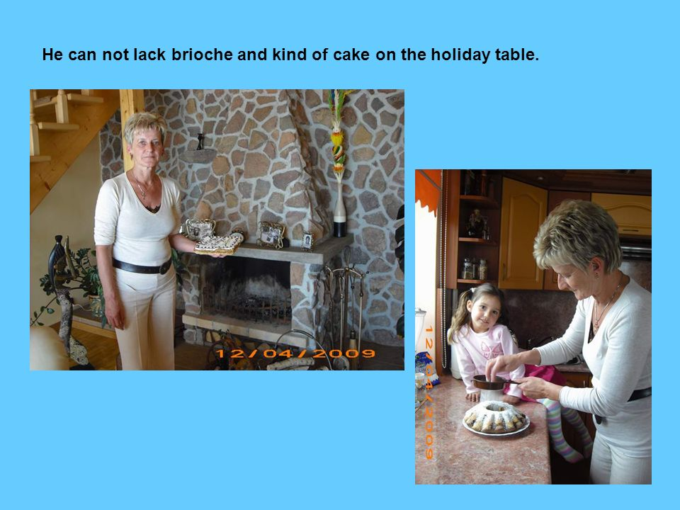 He can not lack brioche and kind of cake on the holiday table.