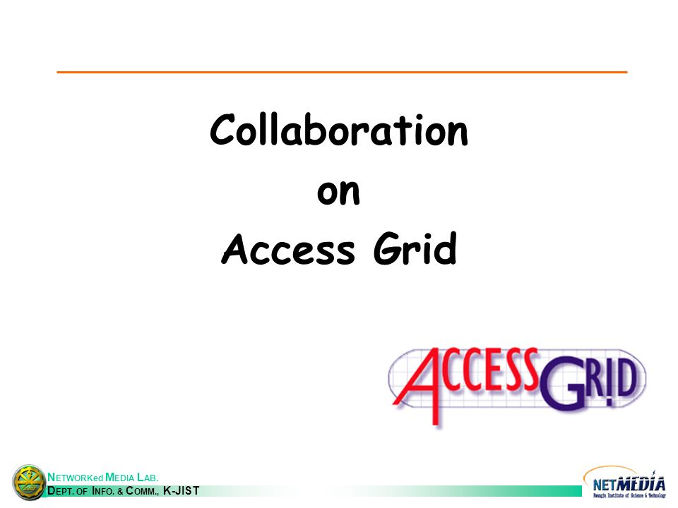 N ETWORKed M EDIA L AB. D EPT. OF I NFO. & C OMM., K-JIST Collaboration on Access Grid