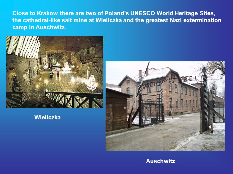 Close to Krakow there are two of Polands UNESCO World Heritage Sites, the cathedral-like salt mine at Wieliczka and the greatest Nazi extermination camp in Auschwitz.