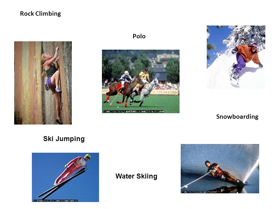 Rock Climbing Polo Snowboarding Ski Jumping Water Skiing