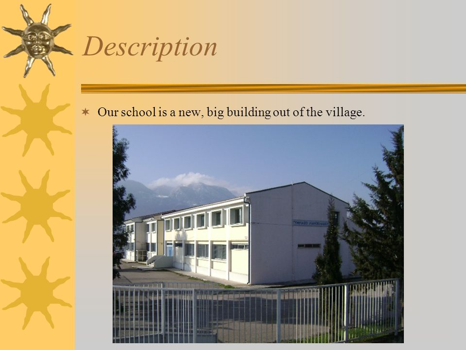 Description Our school is a new, big building out of the village.