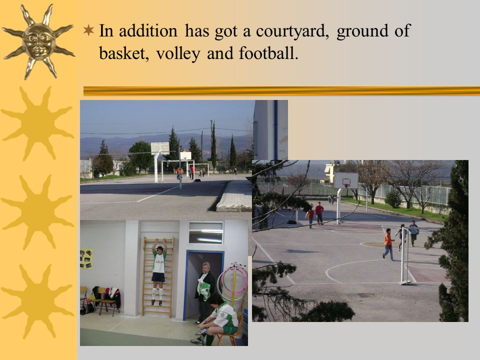 In addition has got a courtyard, ground of basket, volley and football.