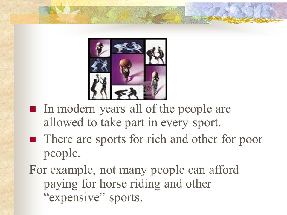 In modern years all of the people are allowed to take part in every sport.