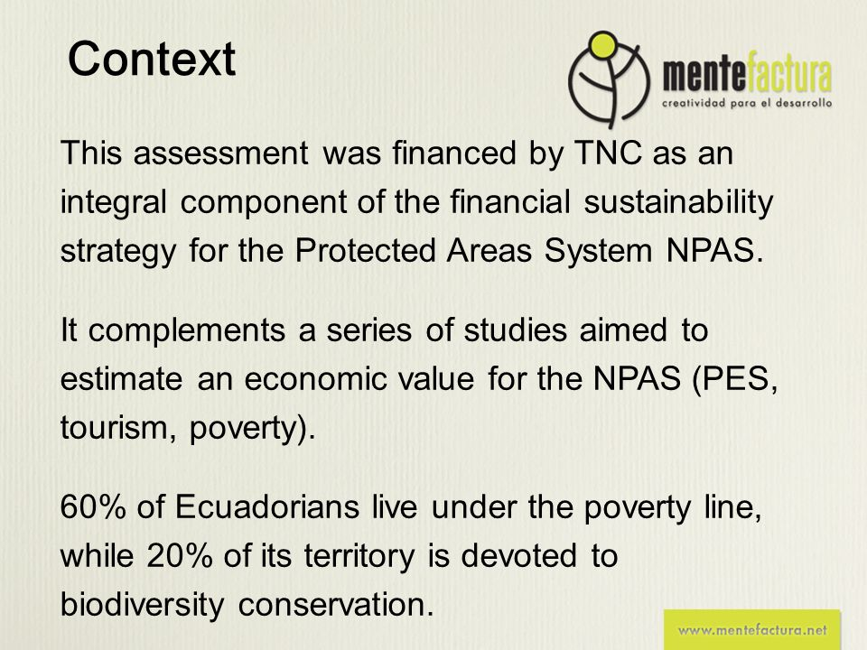 Context This assessment was financed by TNC as an integral component of the financial sustainability strategy for the Protected Areas System NPAS. It