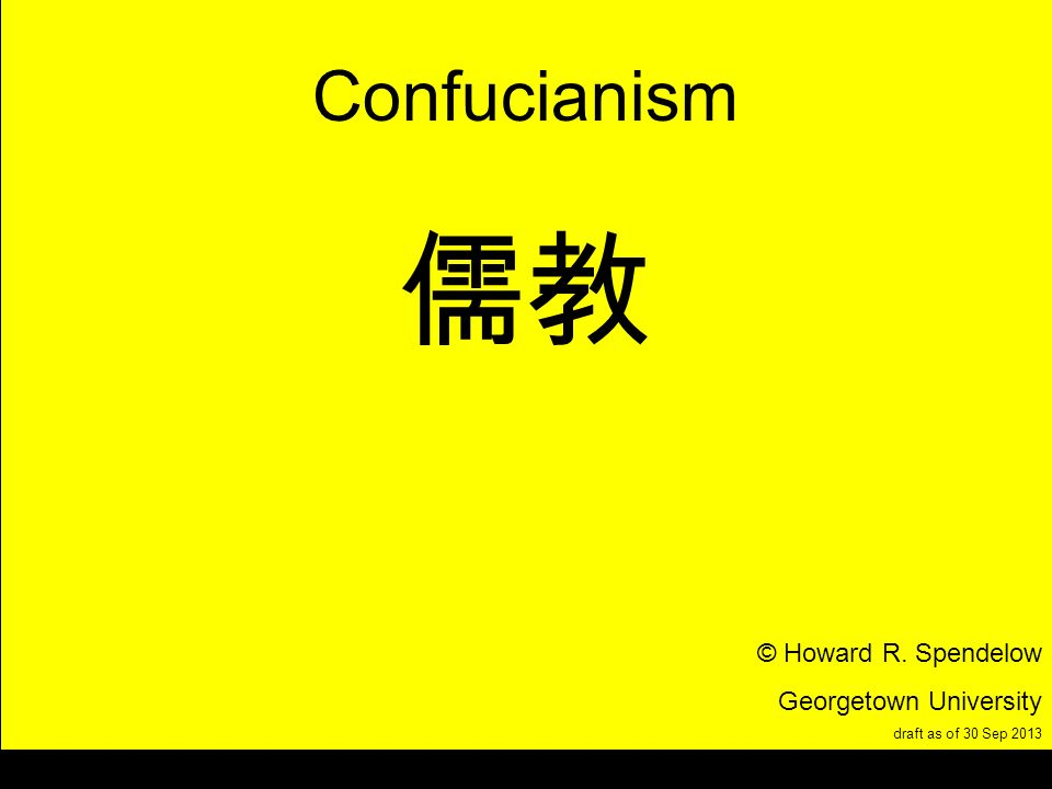 title Confucianism © Howard R. Spendelow Georgetown University draft as of 30 Sep 2013