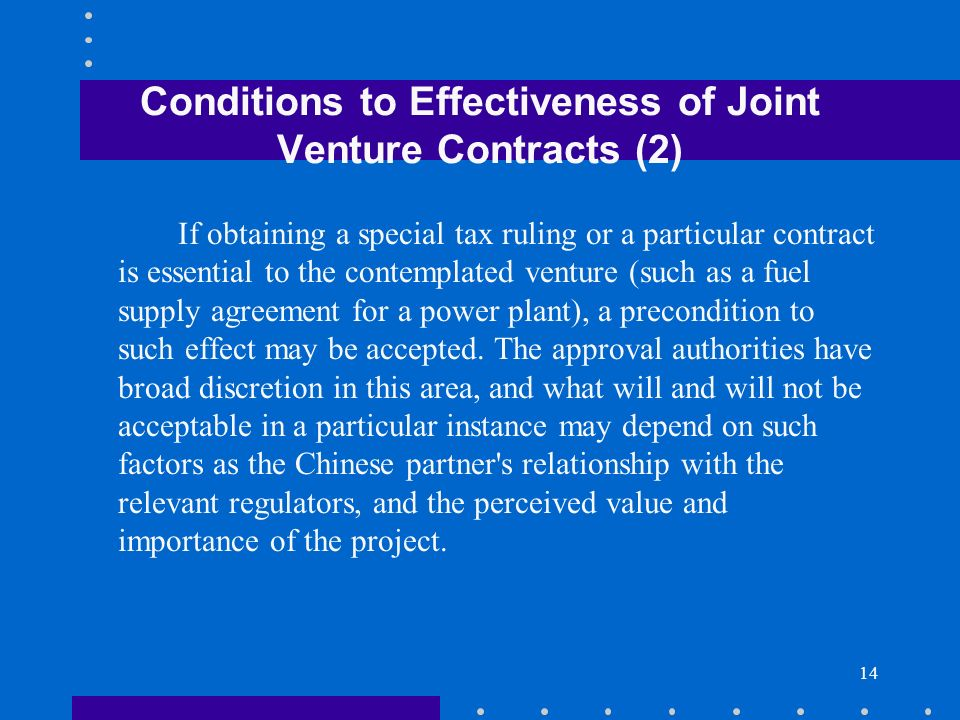 14 Conditions to Effectiveness of Joint Venture Contracts (2) If obtaining a special tax ruling or a particular contract is essential to the contempla