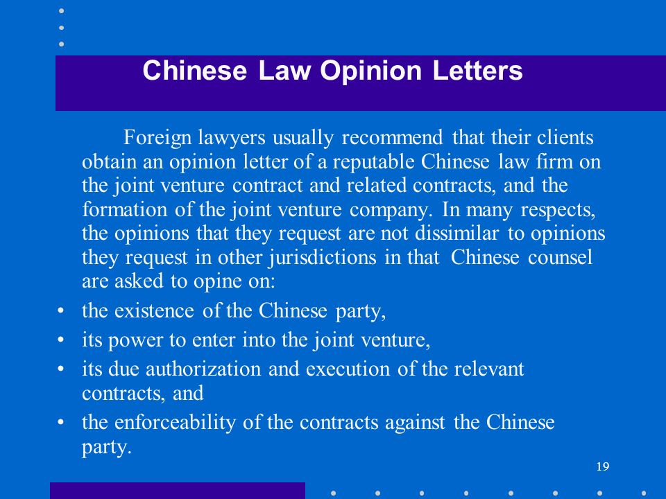 19 Chinese Law Opinion Letters Foreign lawyers usually recommend that their clients obtain an opinion letter of a reputable Chinese law firm on the jo