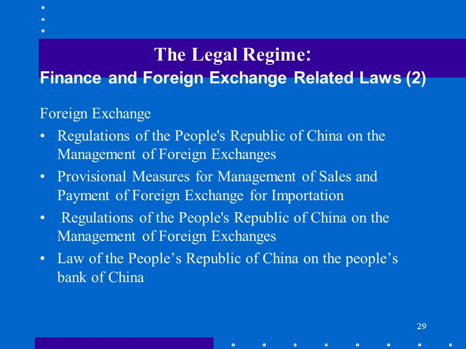 29 The Legal Regime : Finance and Foreign Exchange Related Laws (2) Foreign Exchange Regulations of the People's Republic of China on the Management o