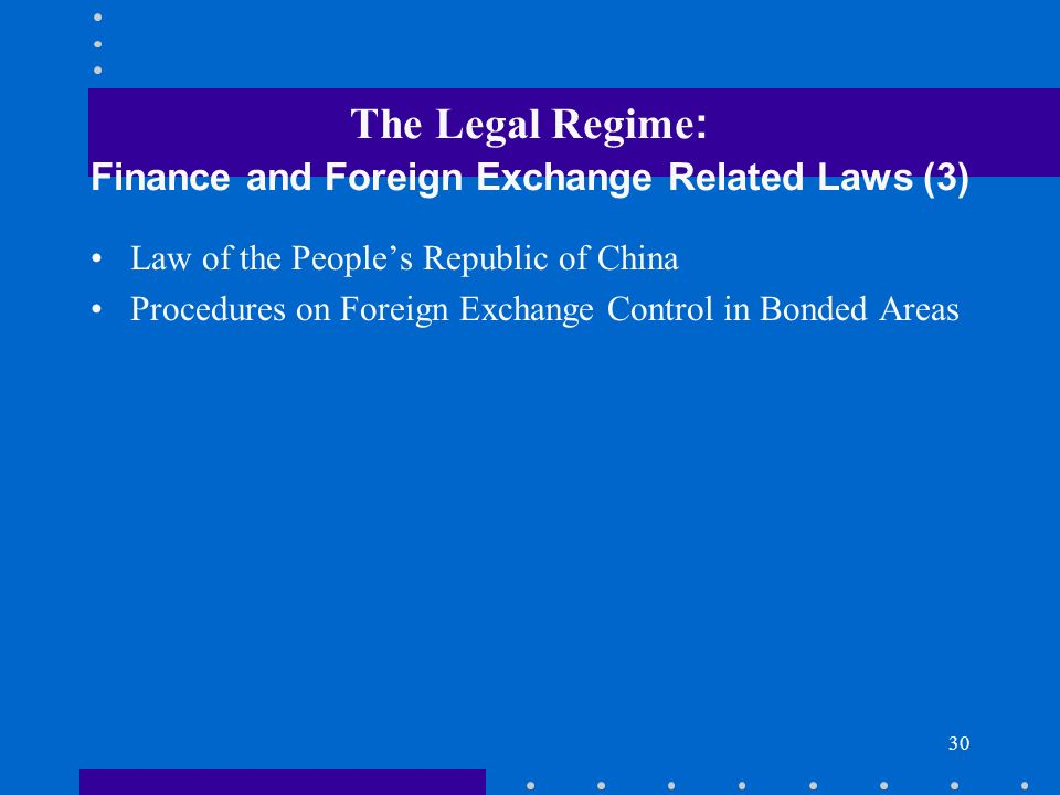 30 The Legal Regime : Finance and Foreign Exchange Related Laws (3) Law of the Peoples Republic of China Procedures on Foreign Exchange Control in Bon