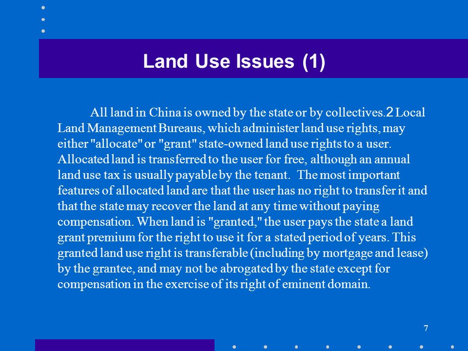 8 Land Use Issues (2) In the case of an existing facility, the Chinese partner almost always has allocated land use rights, and frequently does not have sufficient funds to pay the land grant premium necessary to convert the allocated use right into a granted right.