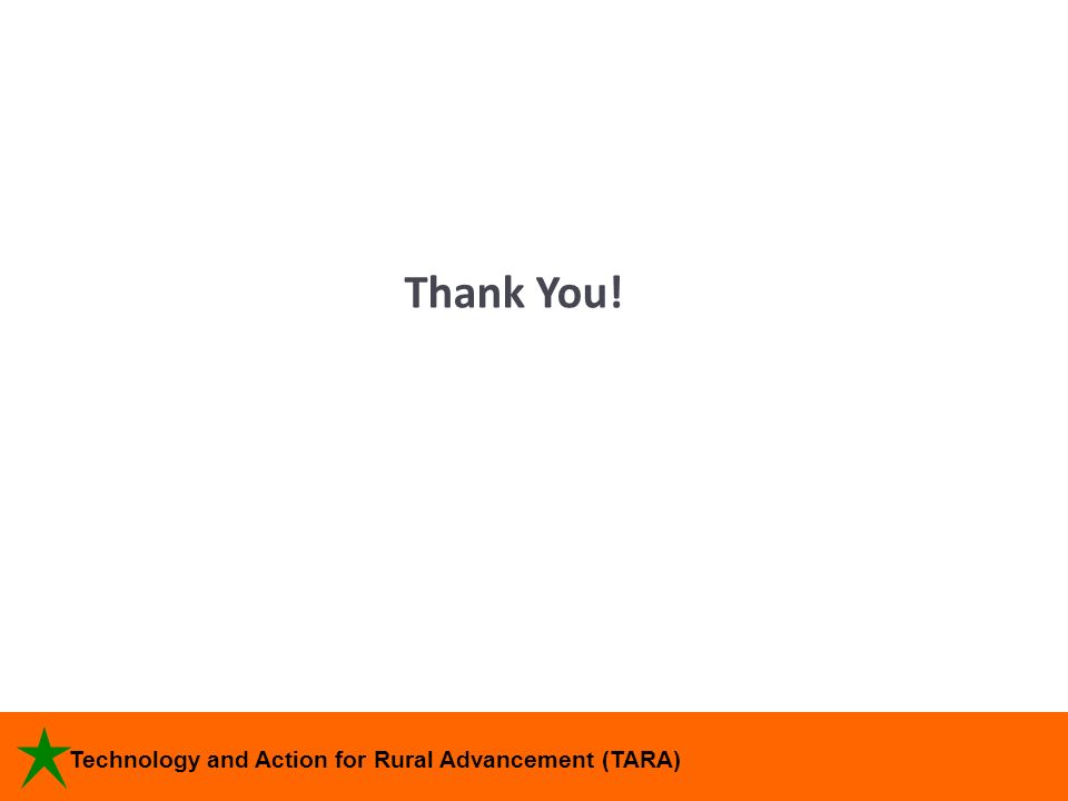 Technology and Action for Rural Advancement (TARA) Thank You!