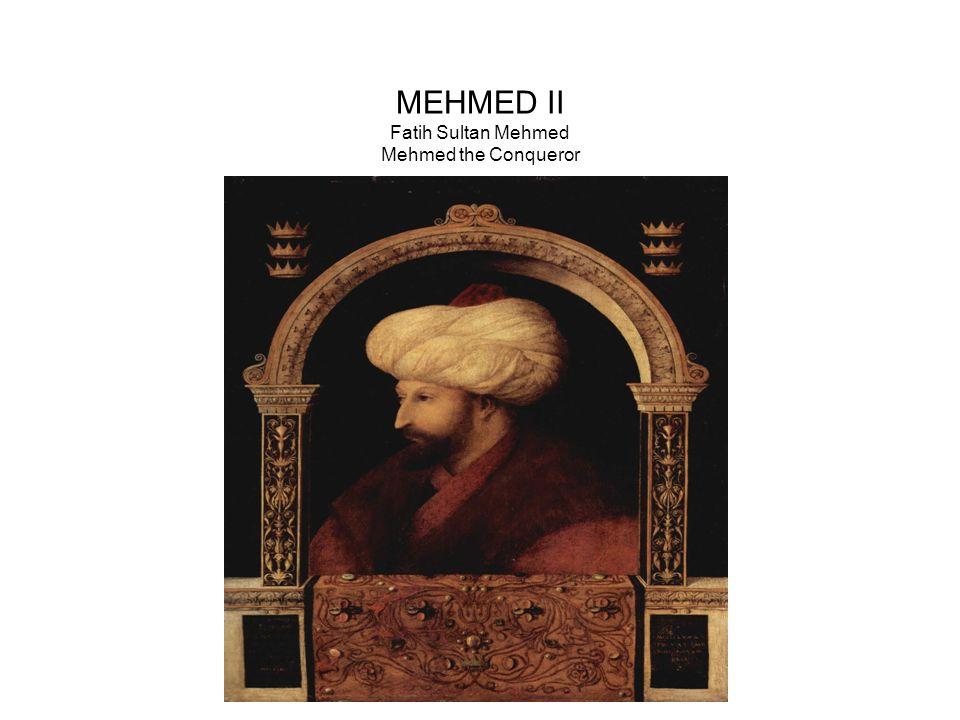 MEHMED II Fatih Sultan Mehmed Mehmed the Conqueror
