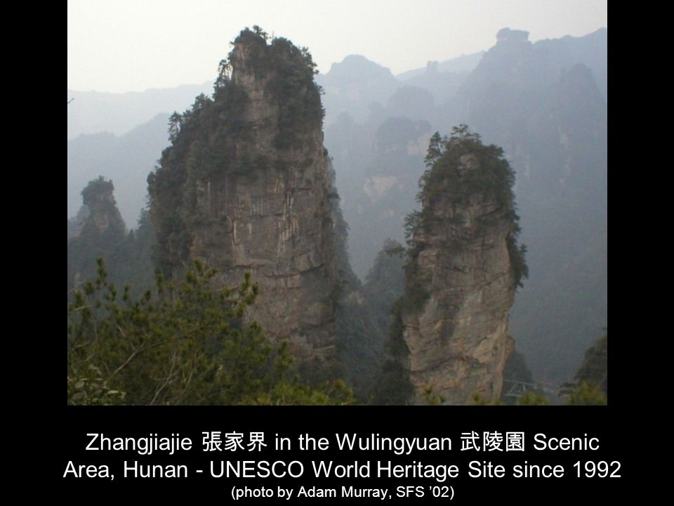 Zhangjiajie in the Wulingyuan Scenic Area, Hunan - UNESCO World Heritage Site since 1992 (photo by Adam Murray, SFS 02)