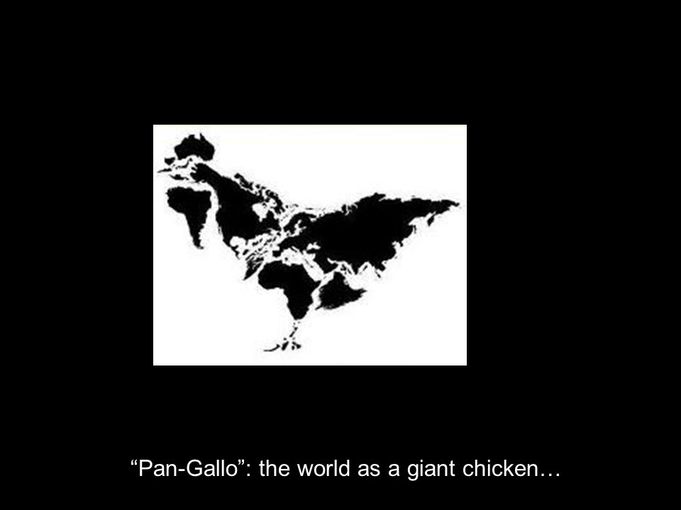 Pan-Gallo: the world as a giant chicken…