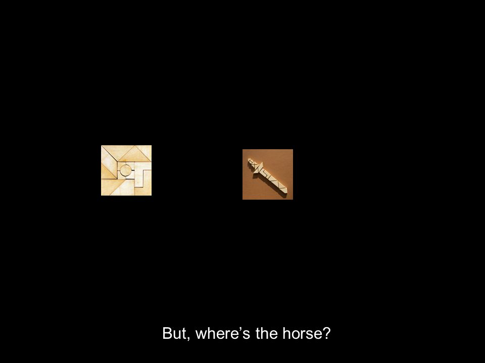 But, wheres the horse